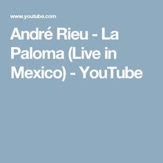 André Rieu - La Paloma (Live in Mexico) - YouTube