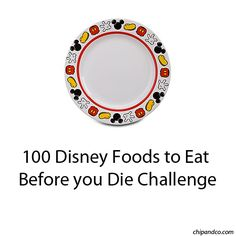 100 Disney Foods to Eat Before you Die Challenge | Chip and Co.  Ideas for foods to eat & try at Walt Disney World, Epcot, etc.