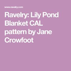 Ravelry: Lily Pond Blanket CAL pattern by Jane Crowfoot