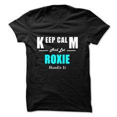 Keep Calm and Let ROXIE Handle It - #gift for girlfriend #sister gift. CHEAP PRICE => https://www.sunfrog.com/Names/Keep-Calm-and-Let-ROXIE-Handle-It-47139689-Guys.html?68278