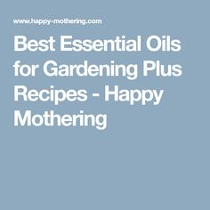 Best Essential Oils for Gardening Plus Recipes - Happy Mothering