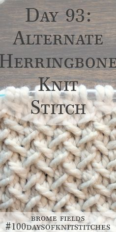 Hottest Images knitting stitches step by step Suggestions Day 93 : Alternate Herringbone Knit Stitch : Knitting Stiches, Knitting Blogs, Easy Knitting, Loom Knitting, Knitting Patterns Free, Knitting Projects, Knit Stitches, Vogue Knitting, Knitting Tutorials