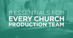 Eight Essentials For Every Church Production Team