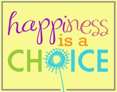 Happiness Is A Choice -