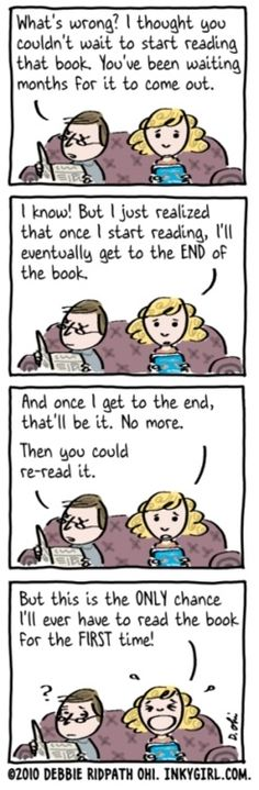 This is me!! I never finish any books just so I can keep rereading them without giving away the ending to myself!