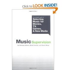 Music Supervision: The Complete Guide to Selecting Music for Movies, TV, Games and New Media -  Ramsay Adams, David Hnatiuk, David Weiss