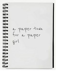 A paper town for a paper girl. -John Green, Paper Towns