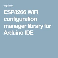 ESP8266 WiFi configuration manager library for Arduino IDE