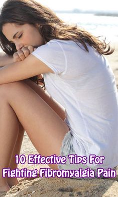 10 Effective Tips For Fighting #Fibromyalgia #Pain