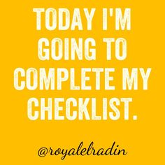 TODAY I'M  GOING TO  COMPLETE MY  CHECKLIST.