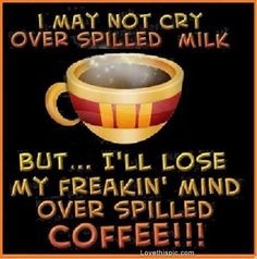 spilled coffee funny quotes quote coffee lol funny quote funny quotes humor