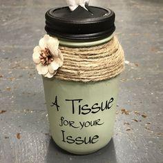 Mason Jar Tissue Holder Tissue for Your Issue Sage