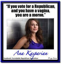 """If you vote for a Republican, and you have a vagina, you are a moron."" - Ana Kasparian, The Young Turks"