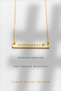 New author interview: Q&A with Sarah Banet-Weiser, author of Empowered: Popular Feminism and Popular Misogyny (Duke University Press, Media Studies, Cultural Studies, Duke University Press, London School Of Economics, Gender Studies, Feminism, Rebel, Interview, Author