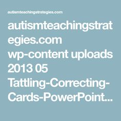 autismteachingstrategies.com wp-content uploads 2013 05 Tattling-Correcting-Cards-PowerPoint-version.pptx