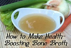 How to Make Bone Broth - excellent for anyone but especially handy for boosting the immune system and healing leaky gut