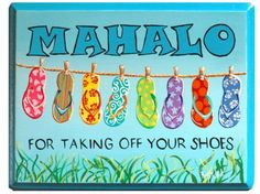 """""""Mahalo"""" means 'Thanks'....  Most people do not wear footwear inside their homes, so out of respect, visitors remove their shoes when entering."""
