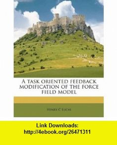 A task oriented feedback modification of the force field model (9781179595283) Henry C Lucas , ISBN-10: 1179595289  , ISBN-13: 978-1179595283 ,  , tutorials , pdf , ebook , torrent , downloads , rapidshare , filesonic , hotfile , megaupload , fileserve