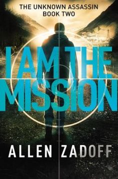 I Am the Mission (Unknown Assassin Series #2)