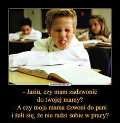 - Jasiu, czy mam zadzwonićdo twojej mamy?- A czy moja mama dzwoni do panii żali się, że nie radzi sobie w pracy? – Funny Lyrics, Cool Pictures, Funny Pictures, Weekend Humor, Funny Mems, Happy Photos, Dead Memes, Sarcasm, Life Lessons