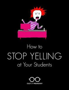How to Stop Yelling at Your Students | Cult of Pedagogy