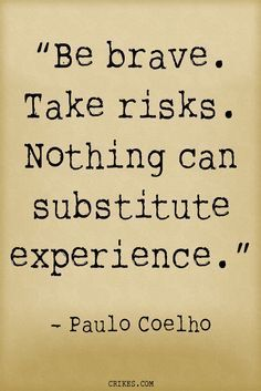 'Be brave. Take risks. Nothing can substitute experience.' - an inspirational Paulo Coelho quote from the author of The Alchemist. Read the best Paulo Coelho quotes at http://crikes.com