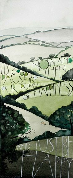"""Now and then it's good to pause in our pursuit of happiness and just be happy."" (Sam Cannon WATERCOLOR and PEN) ..*"