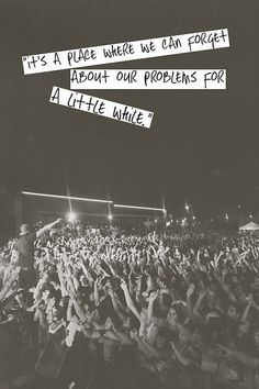 you call it a band, a venue, and a friday night , but we call it our soundtrack, our home, and the only life we know.