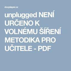 unplugged NENÍ URČENO K VOLNÉMU ŠÍŘENÍ METODIKA PRO UČITELE - PDF