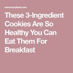 These 3-Ingredient Cookies Are So Healthy You Can Eat Them For Breakfast