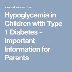Hypoglycemia in Children with Type 1 Diabetes - Important Information for Parents