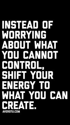 Instead of worrying about what you cannot control, shift your energy to what you can create. Wisdom Quotes, True Quotes, Great Quotes, Words Quotes, Wise Words, Quotes To Live By, Motivational Quotes, Inspirational Quotes, Sayings