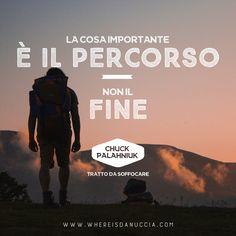 La cosa importante è il percorso, non il fine. Chuck Palahniuk