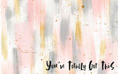 You've Totally Got This Desktop Wallpaper (www.foxandhazel.com)
