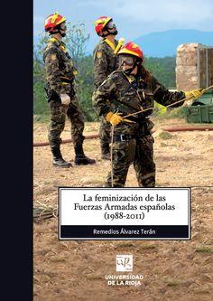 La feminización de las fuerzas armadas españolas (1988-2011) / Remedios Álvarez Terán Publicación[Logroño] : Universidad de la Rioja, Servicio de Publicaciones, 2014