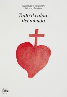 """Gian Ruggero Manzoni, """"Tutto il calore del mondo"""", edito lo scorso anno da Skira, con acquerelli di Mimmo Paladino, riproduce in copertina, delicato e ustionante, il segno della Vandea."""