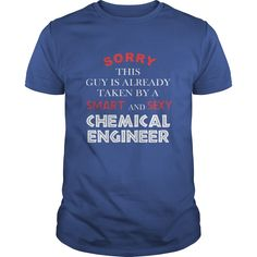 Chemical engineer Tshirt  Sorry this guy is already taken by  a smart and sexy Chemical engineer