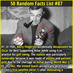 1. In 1945, Barry Fitzgerald accidentally decapitated his Oscar for Best Supporting Actor while using it to practice his golf swing. The statute was particularly vulnerable because it was made of plaster and painted gold due to the shortage of metal during World War 2. 2.  Candy Crush Saga had a daily revenue of $633,000 from the United States section of the iOS App Store alone back in 2013.