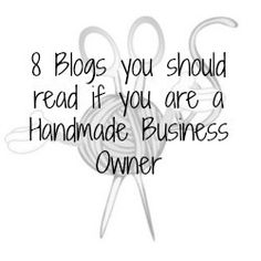 8 Blogs you should read if you are a Handmade Business Owner. Blogs that provide marketing tips, selling tips and more.