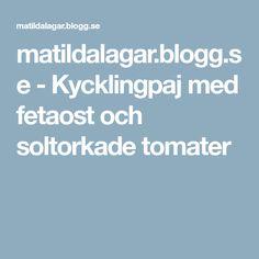 matildalagar.blogg.se - Kycklingpaj med fetaost och soltorkade tomater Blogg, Food And Drink, Dessert, Healthy, Recipes, Dinners, Nice, Salta, Desserts