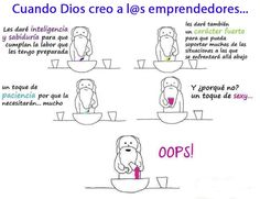 cuando dios creo a l@s emprendedores.......