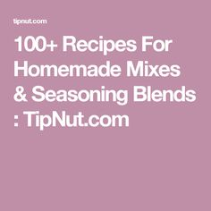 100+ Recipes For Homemade Mixes & Seasoning Blends : TipNut.com