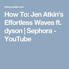 How To: Jen Atkin's Effortless Waves ft. dyson | Sephora - YouTube