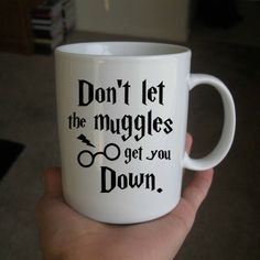 Don't Let The Muggles Get You Down for coffee Mug Two Sides Ceramic 11oz