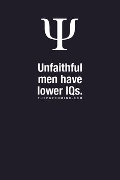 Psychology Facts, unfaithful men have lower IQs Psychology Says, Psychology Fun Facts, Psychology Quotes, Words Quotes, Me Quotes, Psych Quotes, Great Quotes, Inspirational Quotes, Psycho Facts