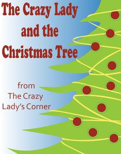 The Crazy Lady & The Christmas Tree  http://www.awellroundedwoman.com/#!The-Crazy-Lady-The-Christmas-Tree/c24iz/5650be090cf26ffe7c20bdc9