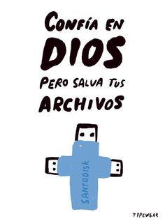 Confía en Dios pero salva tus archivos. Por @typewear