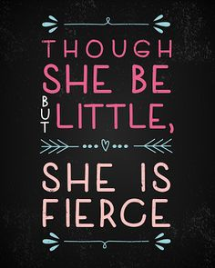 & she be but little, she is fierce.& This quote is from Shakespeare& & Midnight& Summer Dream,& Act III, Scene ii. Helena is speaking about Herma to Demetrius and to Lysander. The Words, Girl Quotes, Me Quotes, Qoutes, Fierce Quotes, Short Quotes, Quotations, She Is Fierce, Inspire Me