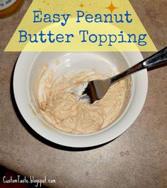 Easy Peanut Butter Topping by Custom Taste- I just made this to put on top of hot brownies and it was fantastic!!!