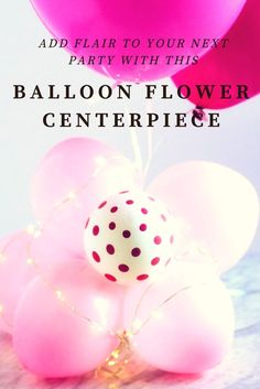 Add Flair to Your Next Party with This Flower Ballon Centerpiece #ad @balloontime